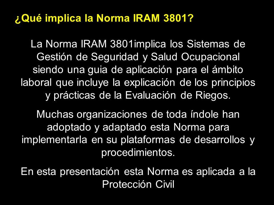 ¿Qué implica la Norma IRAM 3801? La Norma IRAM 3801implica los Sistemas de Gestión de Seguridad y Salud Ocupacional siendo una guia de aplicación para