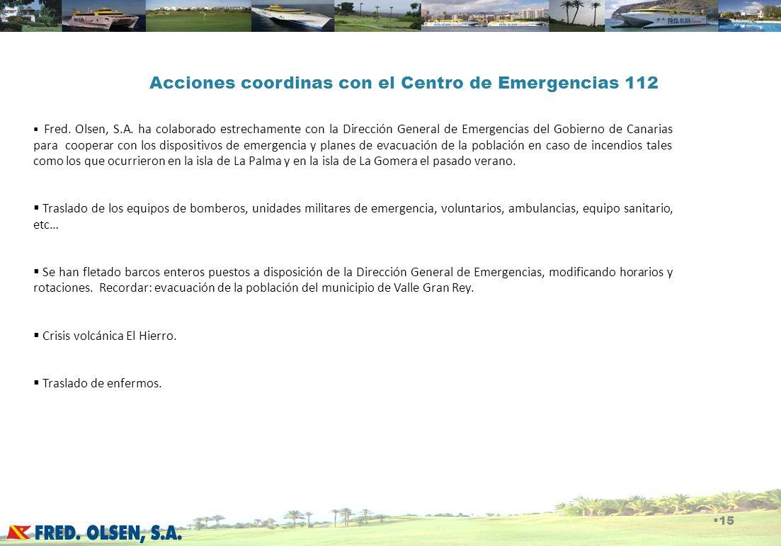 Acciones coordinas con el Centro de Emergencias 112 15 Fred. Olsen, S.A. ha colaborado estrechamente con la Dirección General de Emergencias del Gobie
