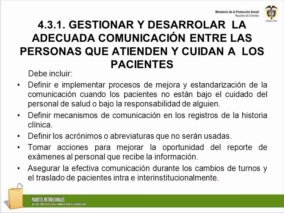 4.3.1. GESTIONAR Y DESARROLAR LA ADECUADA COMUNICACIÓN ENTRE LAS PERSONAS QUE ATIENDEN Y CUIDAN A LOS PACIENTES Debe incluir: Definir e implementar pr