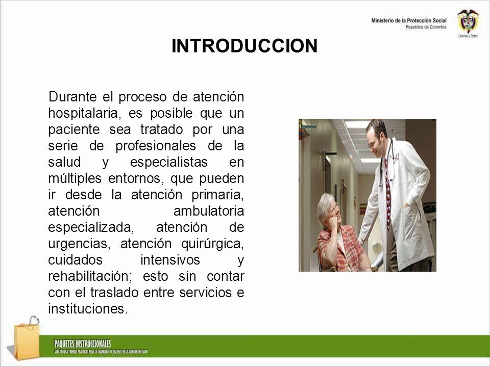 INTRODUCCION Durante el proceso de atención hospitalaria, es posible que un paciente sea tratado por una serie de profesionales de la salud y especial
