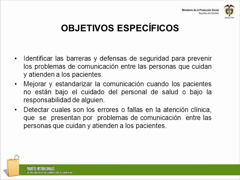 OBJETIVOS ESPECÍFICOS Identificar las barreras y defensas de seguridad para prevenir los problemas de comunicación entre las personas que cuidan y ati
