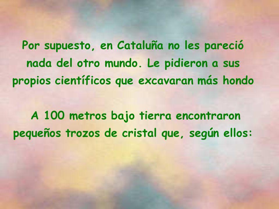 Por supuesto, en Cataluña no les pareció nada del otro mundo. Le pidieron a sus propios científicos que excavaran más hondo A 100 metros bajo tierra e