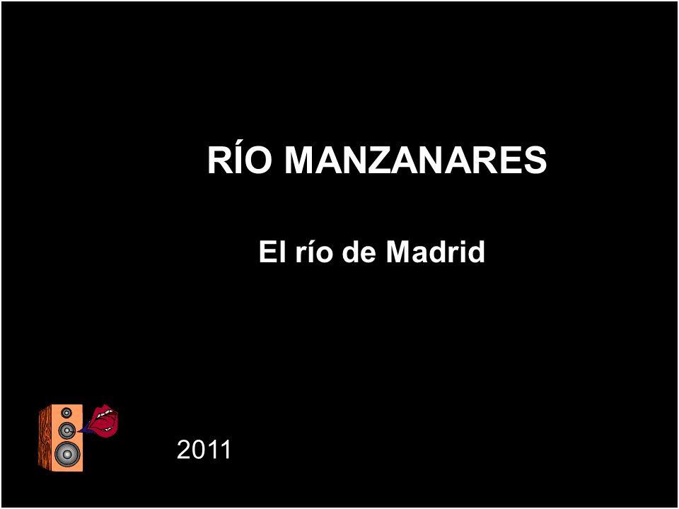 RÍO MANZANARES El río de Madrid RÍO MANZANARES El río de Madrid 2011