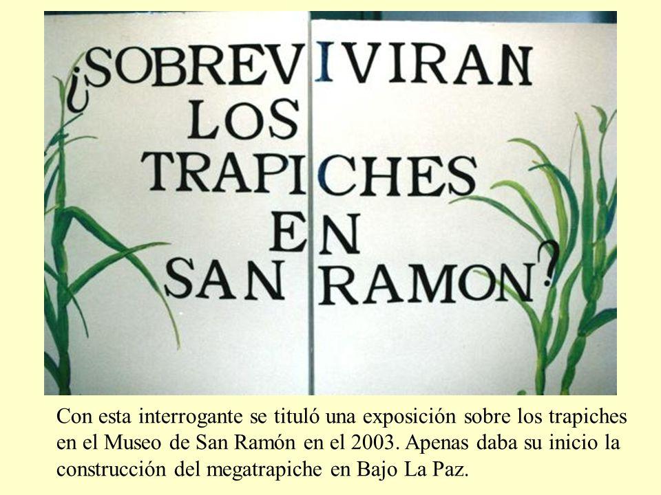 Con esta interrogante se tituló una exposición sobre los trapiches en el Museo de San Ramón en el 2003.
