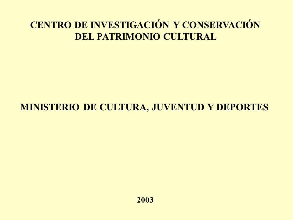 CENTRO DE INVESTIGACIÓN Y CONSERVACIÓN DEL PATRIMONIO CULTURAL MINISTERIO DE CULTURA, JUVENTUD Y DEPORTES 2003