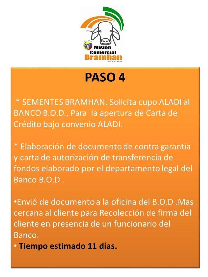 PASO 4 * SEMENTES BRAMHAN. Solicita cupo ALADI al BANCO B.O.D., Para la apertura de Carta de Crédito bajo convenio ALADI. * Elaboración de documento d