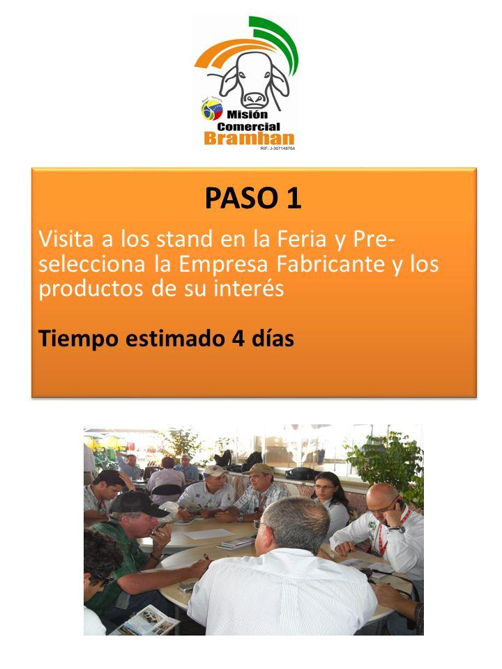 PASO 1 Visita a los stand en la Feria y Pre- selecciona la Empresa Fabricante y los productos de su interés Tiempo estimado 4 días PASO 1 Visita a los