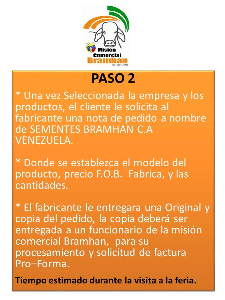 PASO 2 * Una vez Seleccionada la empresa y los productos, el cliente le solicita al fabricante una nota de pedido a nombre de SEMENTES BRAMHAN C.A VEN