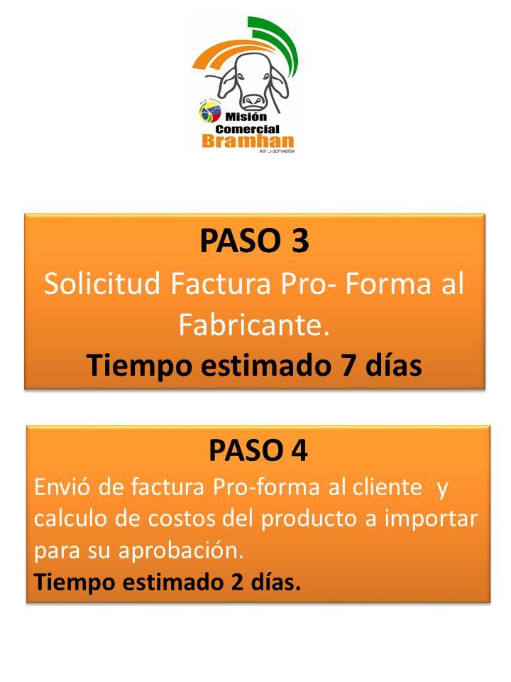 PASO 3 Solicitud Factura Pro- Forma al Fabricante. Tiempo estimado 7 días PASO 3 Solicitud Factura Pro- Forma al Fabricante. Tiempo estimado 7 días PA