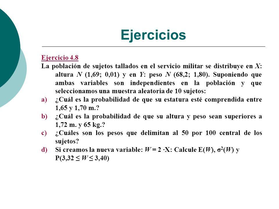 Ejercicios Ejercicio 4.8 La población de sujetos tallados en el servicio militar se distribuye en X: altura N (1,69; 0,01) y en Y: peso N (68,2; 1,80).