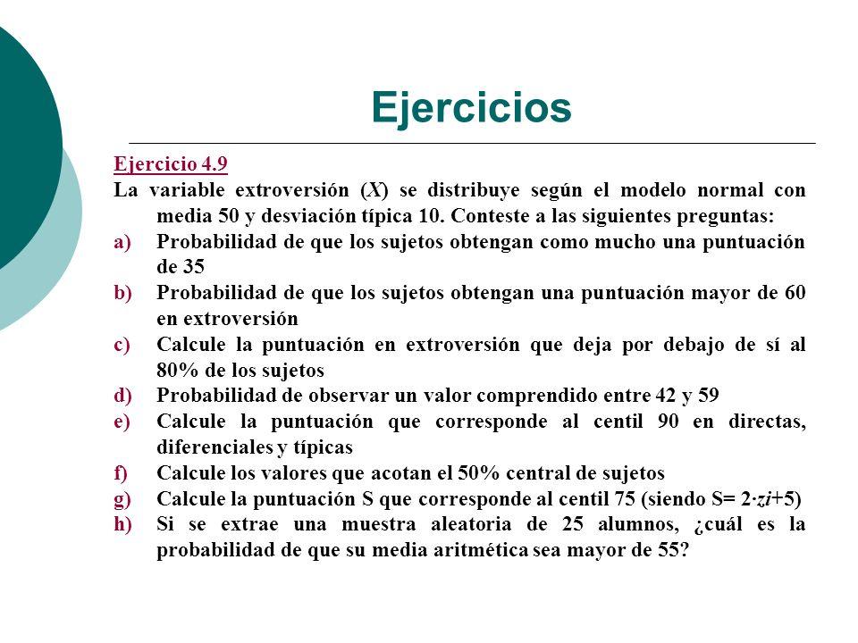 Ejercicios Ejercicio 4.9 La variable extroversión (X) se distribuye según el modelo normal con media 50 y desviación típica 10.