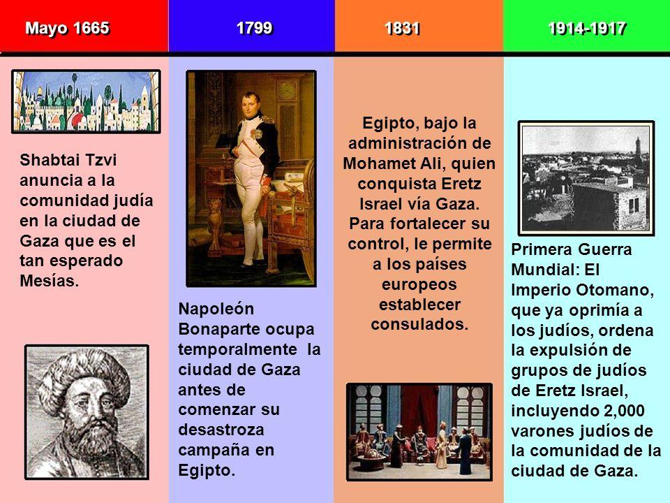 Mayo 1665 Shabtai Tzvi anuncia a la comunidad judía en la ciudad de Gaza que es el tan esperado Mesías. 1799 Napoleón Bonaparte ocupa temporalmente la