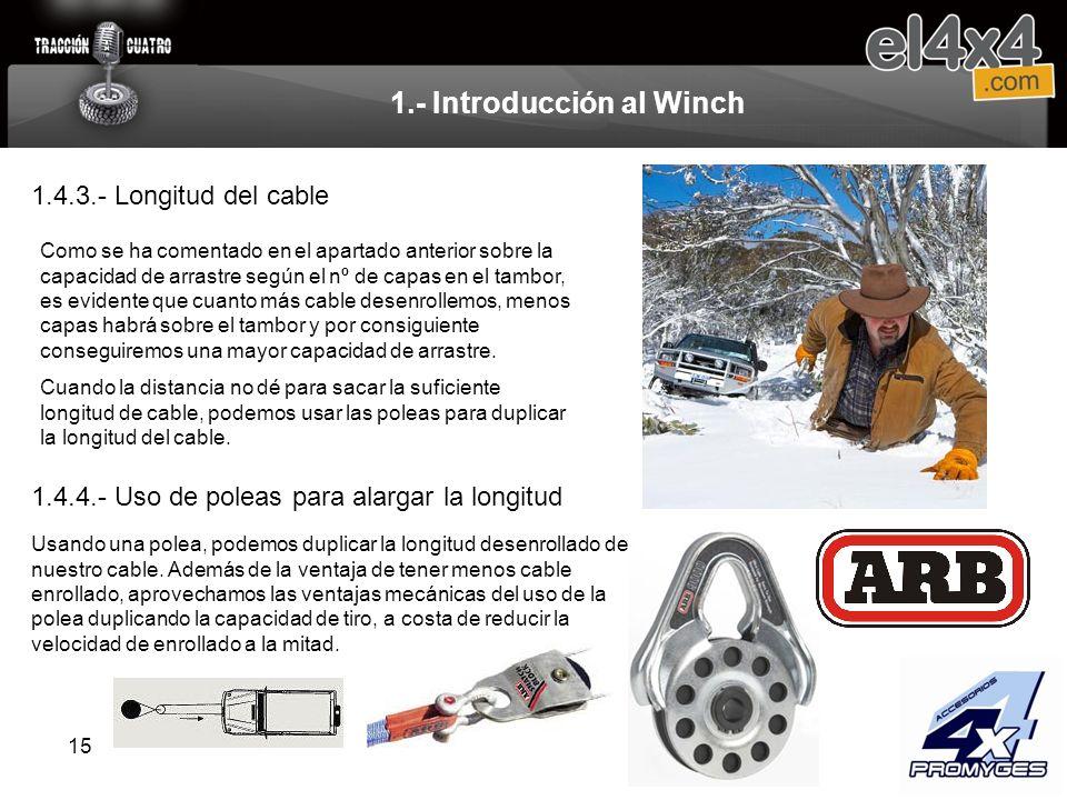 15 1.- Introducción al Winch 1.4.3.- Longitud del cable Como se ha comentado en el apartado anterior sobre la capacidad de arrastre según el nº de cap