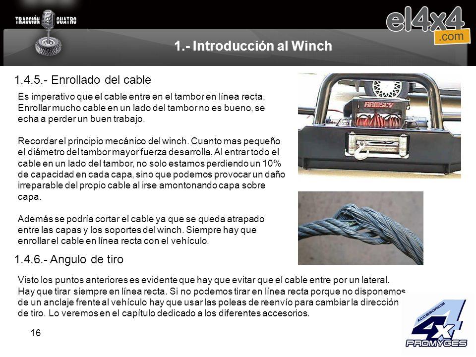 16 1.- Introducción al Winch 1.4.5.- Enrollado del cable Es imperativo que el cable entre en el tambor en línea recta. Enrollar mucho cable en un lado