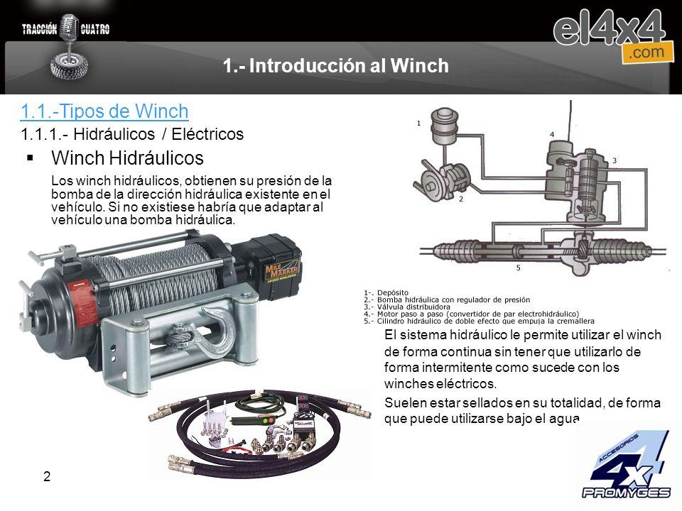2 1.- Introducción al Winch Winch Hidráulicos Los winch hidráulicos, obtienen su presión de la bomba de la dirección hidráulica existente en el vehícu