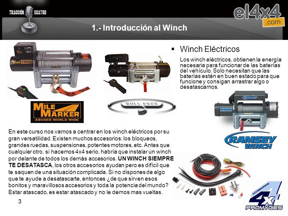 4 1.- Introducción al Winch EléctricosHidráulicos VentajasInconvenientesVentajasInconvenientes No necesitan que el motor funcione, siempre que las baterías estén cargadas Necesita descansar para recuperar la carga de las baterías.