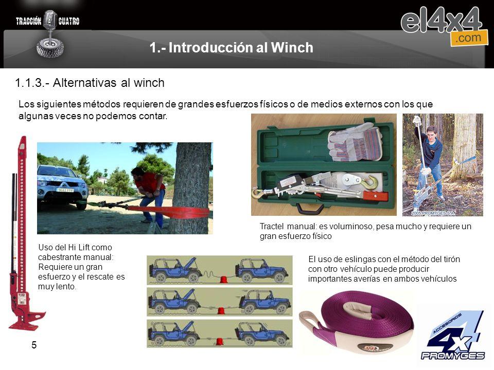 5 1.- Introducción al Winch 1.1.3.- Alternativas al winch Los siguientes métodos requieren de grandes esfuerzos físicos o de medios externos con los q