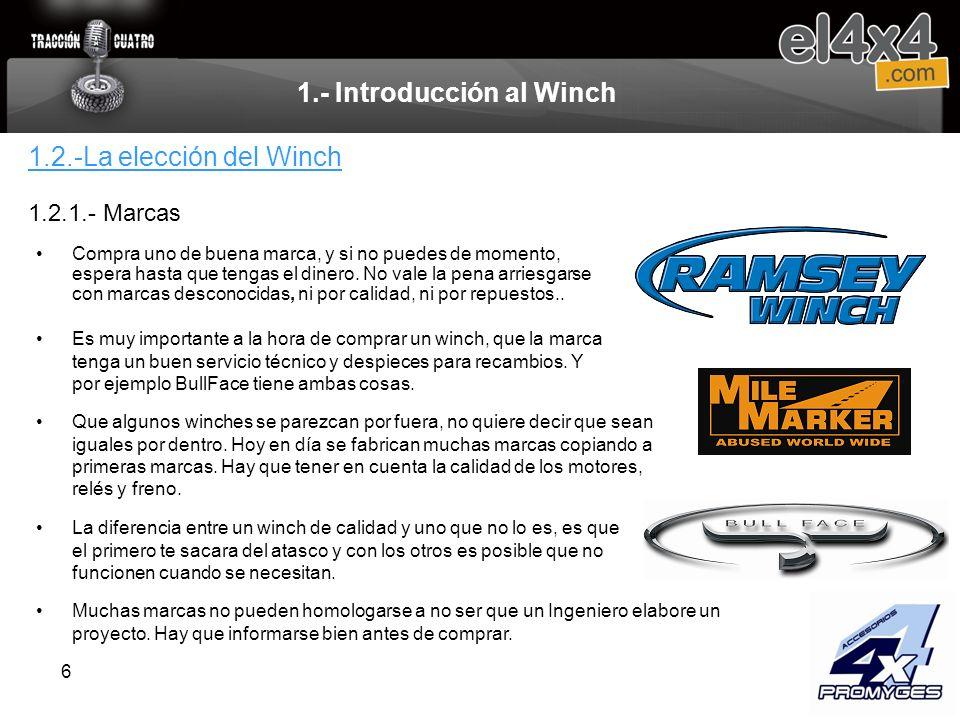 6 1.- Introducción al Winch Compra uno de buena marca, y si no puedes de momento, espera hasta que tengas el dinero. No vale la pena arriesgarse con m