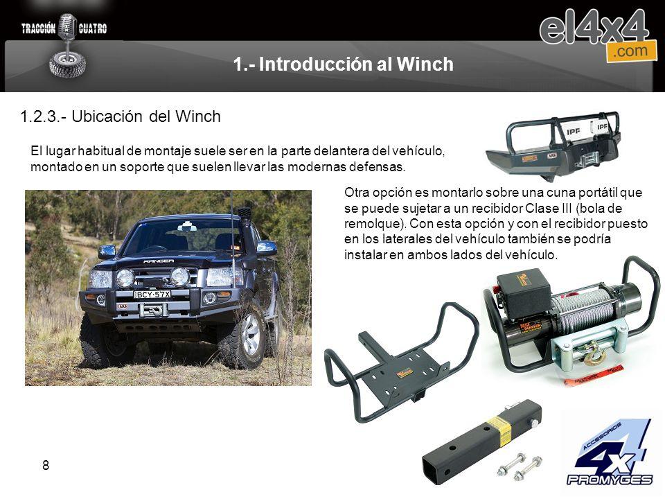 8 1.- Introducción al Winch 1.2.3.- Ubicación del Winch El lugar habitual de montaje suele ser en la parte delantera del vehículo, montado en un sopor