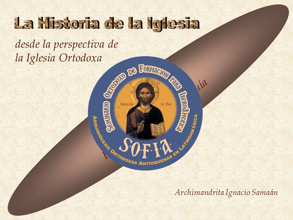 desde la perspectiva de la Iglesia Ortodoxa Archimandrita Ignacio Samaán Clase 11 El Patriarcado de Antioquía
