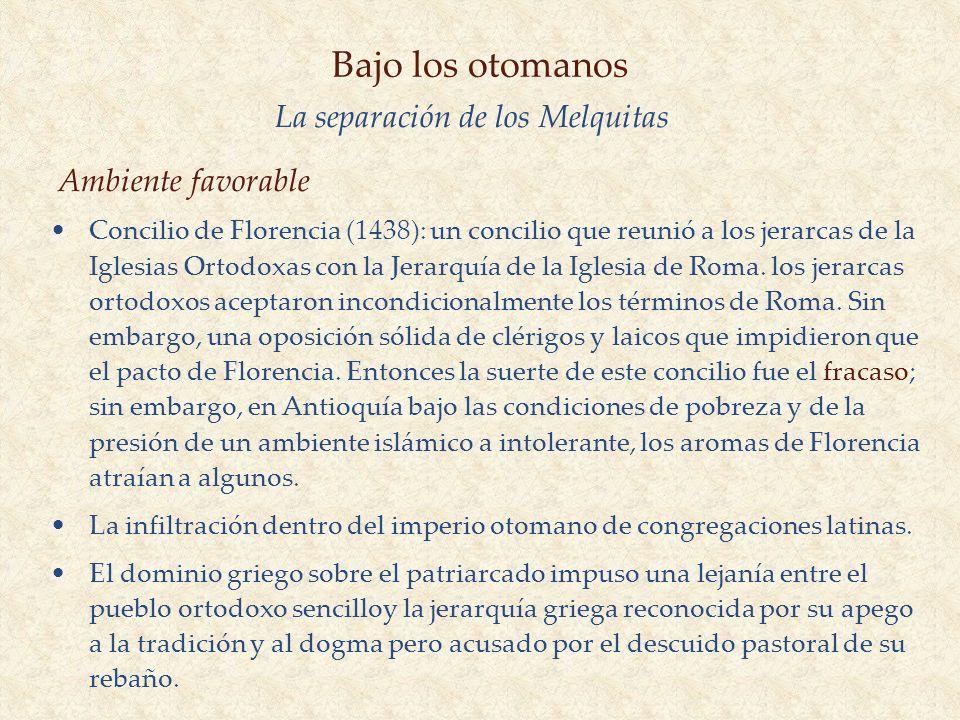 Bajo los otomanos La separación de los Melquitas Concilio de Florencia (1438): un concilio que reunió a los jerarcas de la Iglesias Ortodoxas con la J