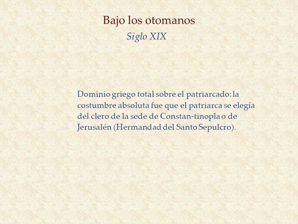 Bajo los otomanos Siglo XIX Dominio griego total sobre el patriarcado: la costumbre absoluta fue que el patriarca se elegía del clero de la sede de Co