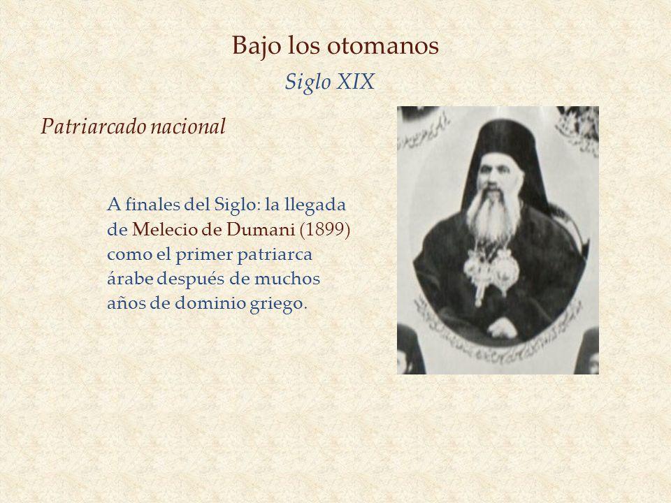 Bajo los otomanos Siglo XIX A finales del Siglo: la llegada de Melecio de Dumani (1899) como el primer patriarca árabe después de muchos años de domin