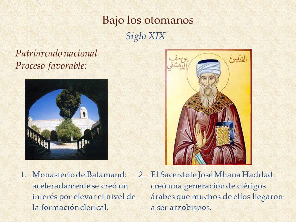 Bajo los otomanos Siglo XIX 1. Monasterio de Balamand: aceleradamente se creó un interés por elevar el nivel de la formación clerical. Patriarcado nac