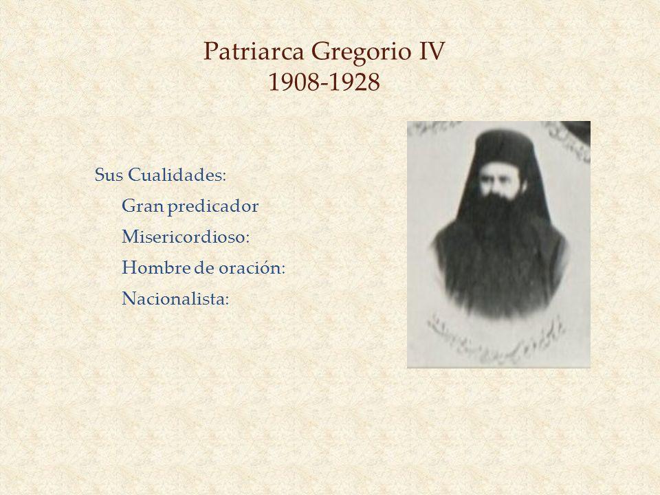 Patriarca Gregorio IV 1908-1928 Sus Cualidades: Gran predicador Misericordioso: Hombre de oración: Nacionalista: