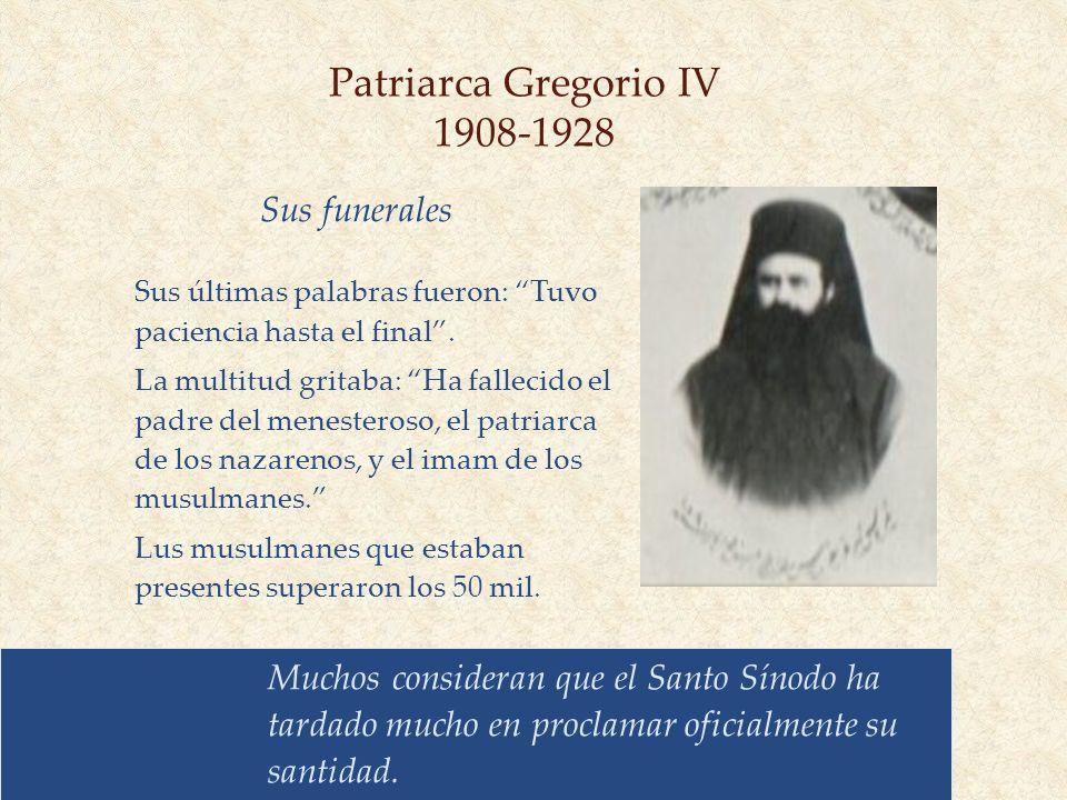 Patriarca Gregorio IV 1908-1928 Muchos consideran que el Santo Sínodo ha tardado mucho en proclamar oficialmente su santidad. Sus últimas palabras fue