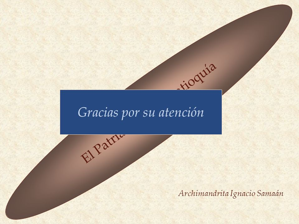 Archimandrita Ignacio Samaán El Patriarcado de Antioquía Gracias por su atención