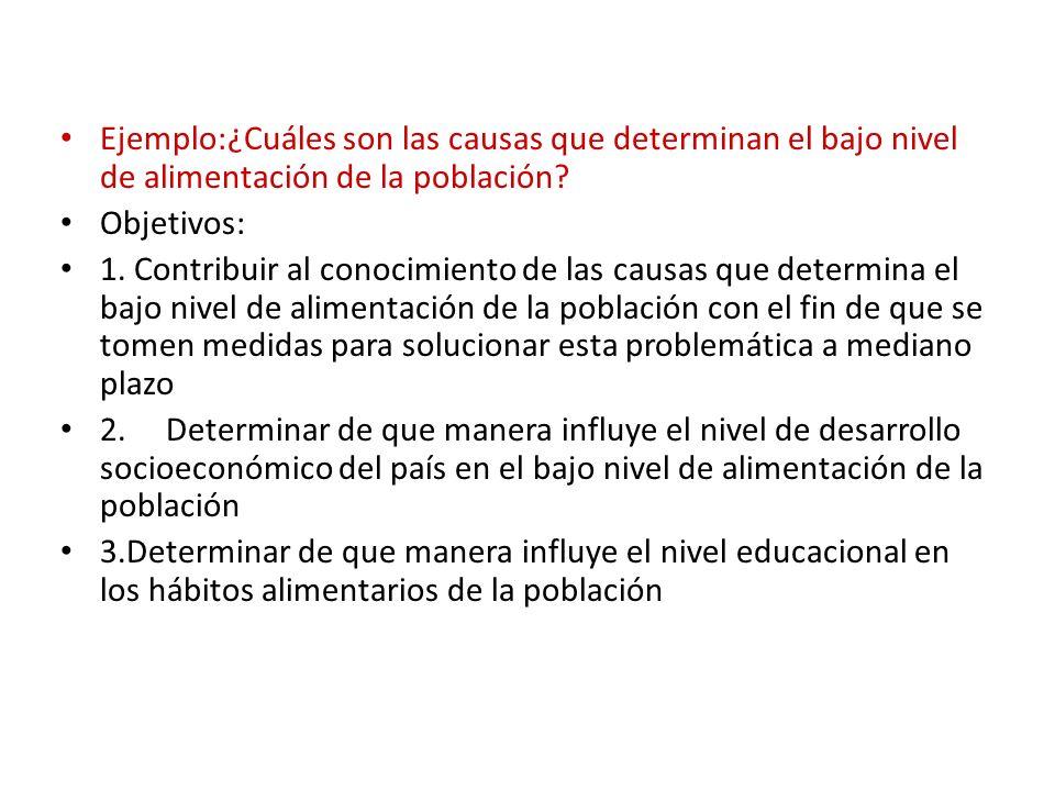 Ejemplo:¿Cuáles son las causas que determinan el bajo nivel de alimentación de la población.