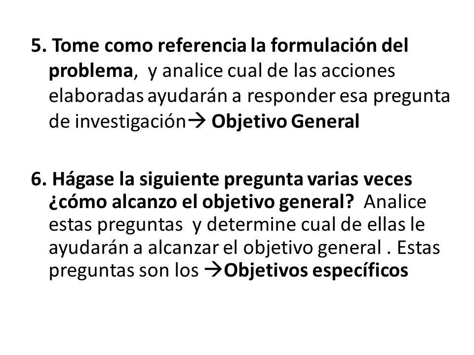 5. Tome como referencia la formulación del problema, y analice cual de las acciones elaboradas ayudarán a responder esa pregunta de investigación Obje