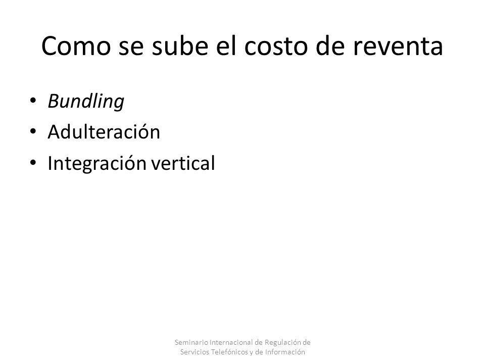 Como se sube el costo de reventa Bundling Adulteración Integración vertical Seminario Internacional de Regulación de Servicios Telefónicos y de Inform