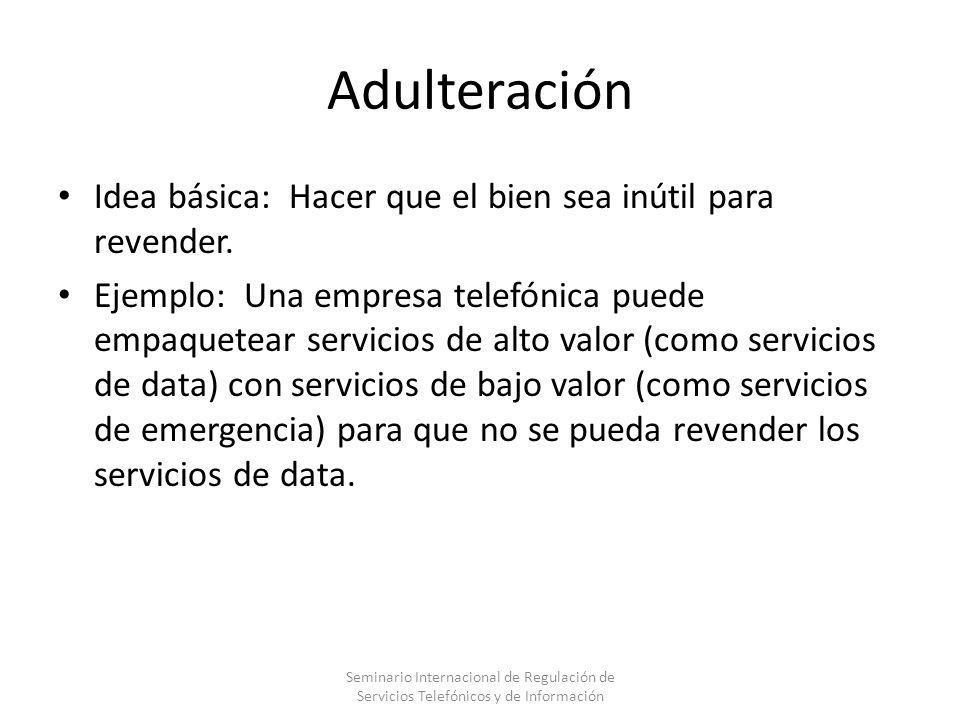 Adulteración Idea básica: Hacer que el bien sea inútil para revender. Ejemplo: Una empresa telefónica puede empaquetear servicios de alto valor (como