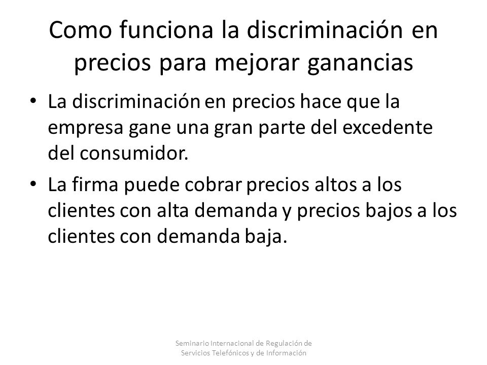 Como funciona la discriminación en precios para mejorar ganancias La discriminación en precios hace que la empresa gane una gran parte del excedente d