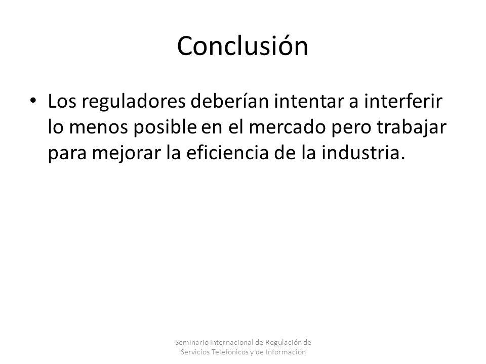 Conclusión Los reguladores deberían intentar a interferir lo menos posible en el mercado pero trabajar para mejorar la eficiencia de la industria. Sem