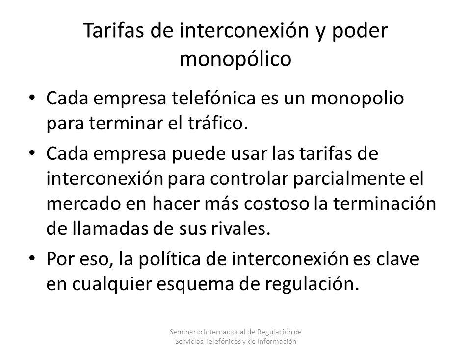 Tarifas de interconexión y poder monopólico Cada empresa telefónica es un monopolio para terminar el tráfico. Cada empresa puede usar las tarifas de i