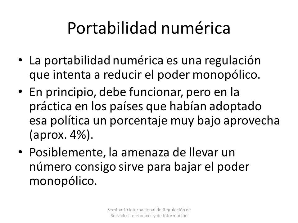Portabilidad numérica La portabilidad numérica es una regulación que intenta a reducir el poder monopólico. En principio, debe funcionar, pero en la p