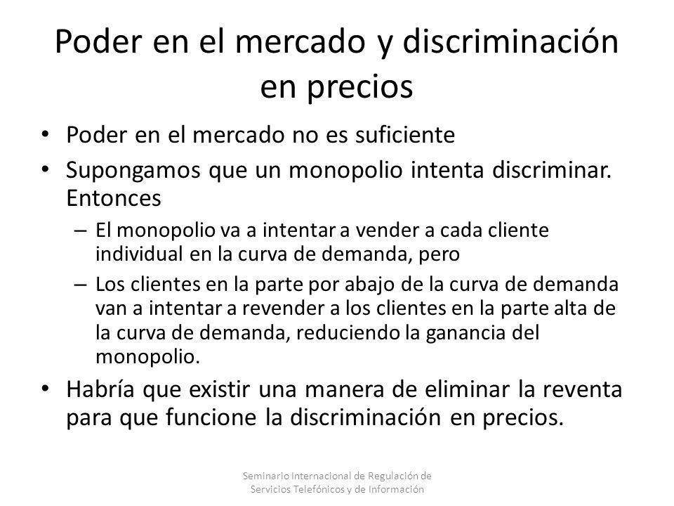 Poder en el mercado y discriminación en precios Poder en el mercado no es suficiente Supongamos que un monopolio intenta discriminar. Entonces – El mo