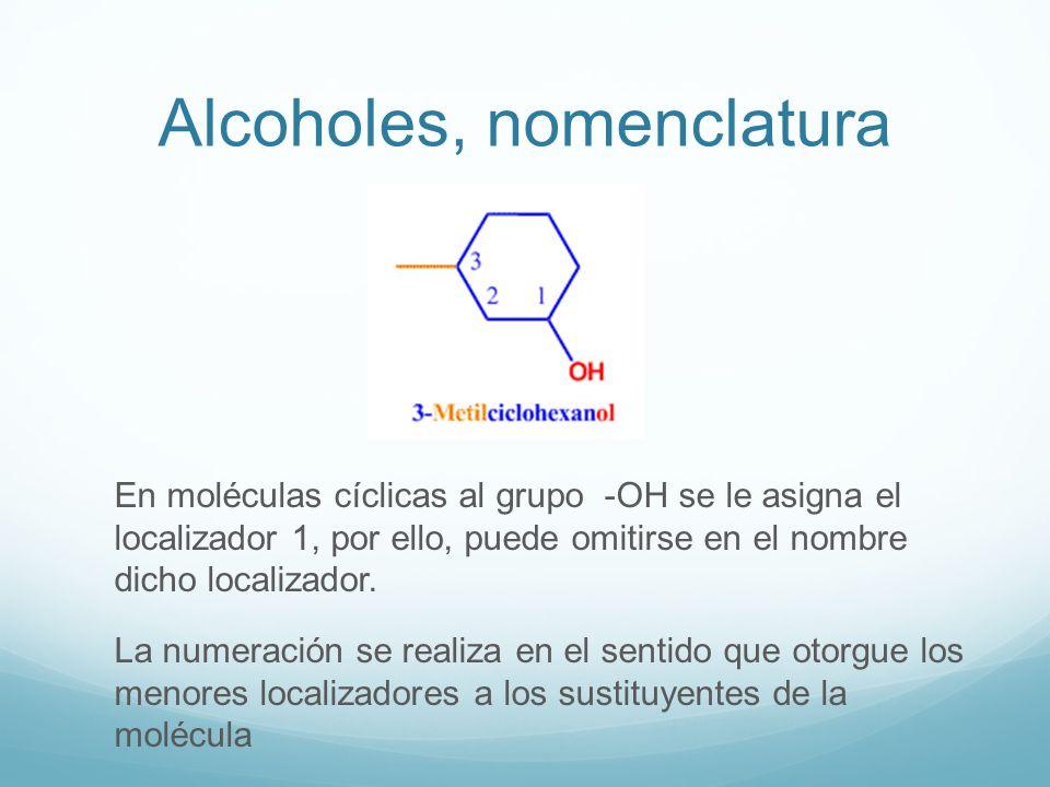 Alcoholes, nomenclatura En moléculas cíclicas al grupo -OH se le asigna el localizador 1, por ello, puede omitirse en el nombre dicho localizador. La