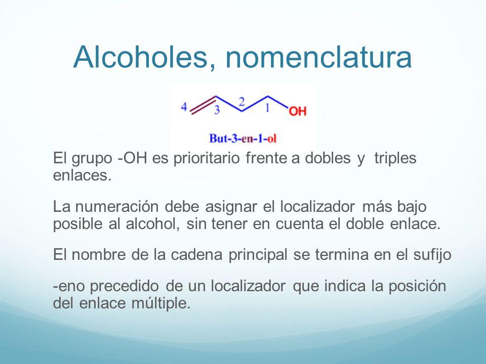 Alcoholes, nomenclatura El grupo -OH es prioritario frente a dobles y triples enlaces. La numeración debe asignar el localizador más bajo posible al a