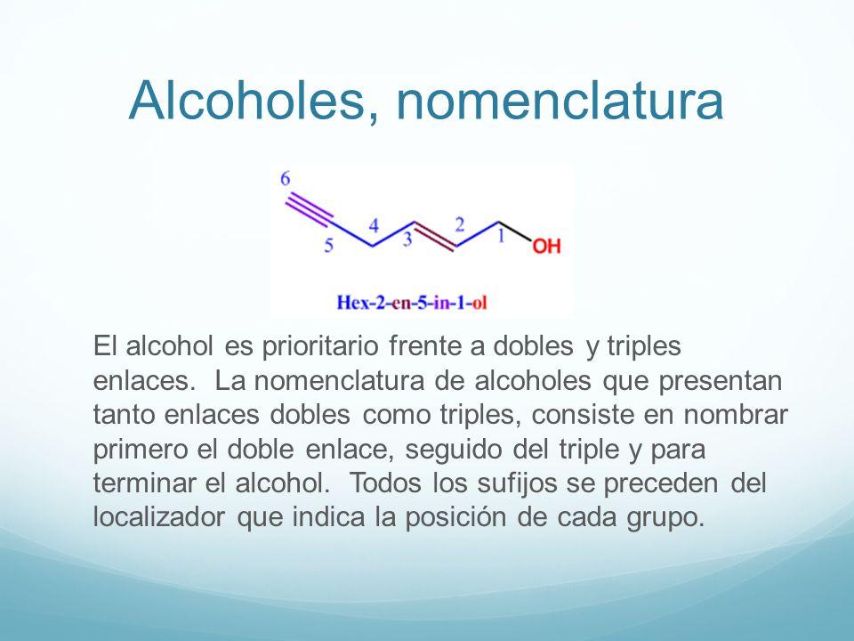Alcoholes, nomenclatura El alcohol es prioritario frente a dobles y triples enlaces. La nomenclatura de alcoholes que presentan tanto enlaces dobles c