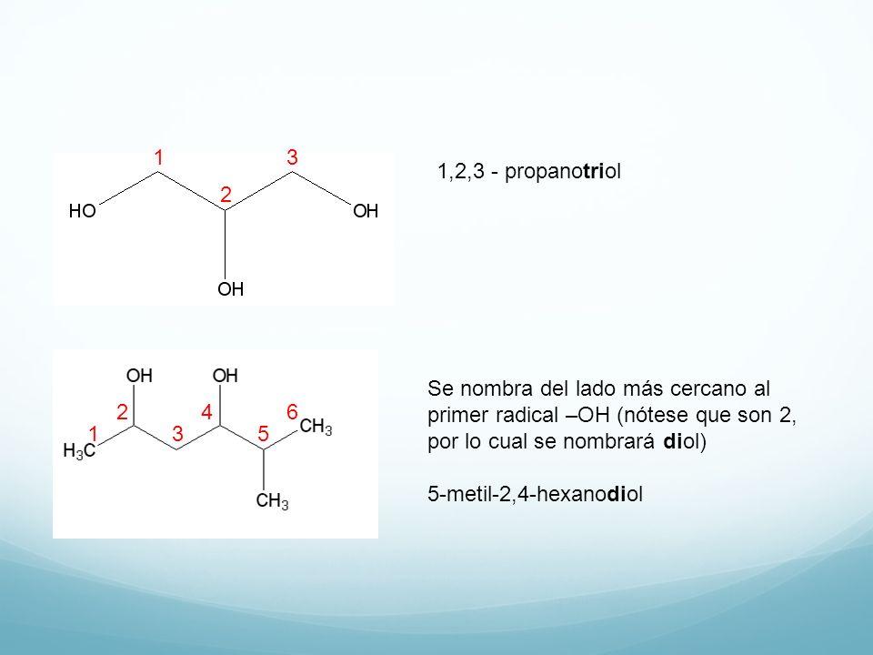 1 3 2 1,2,3 - propanotriol 1 3 5 2 4 6 Se nombra del lado más cercano al primer radical –OH (nótese que son 2, por lo cual se nombrará diol) 5-metil-2