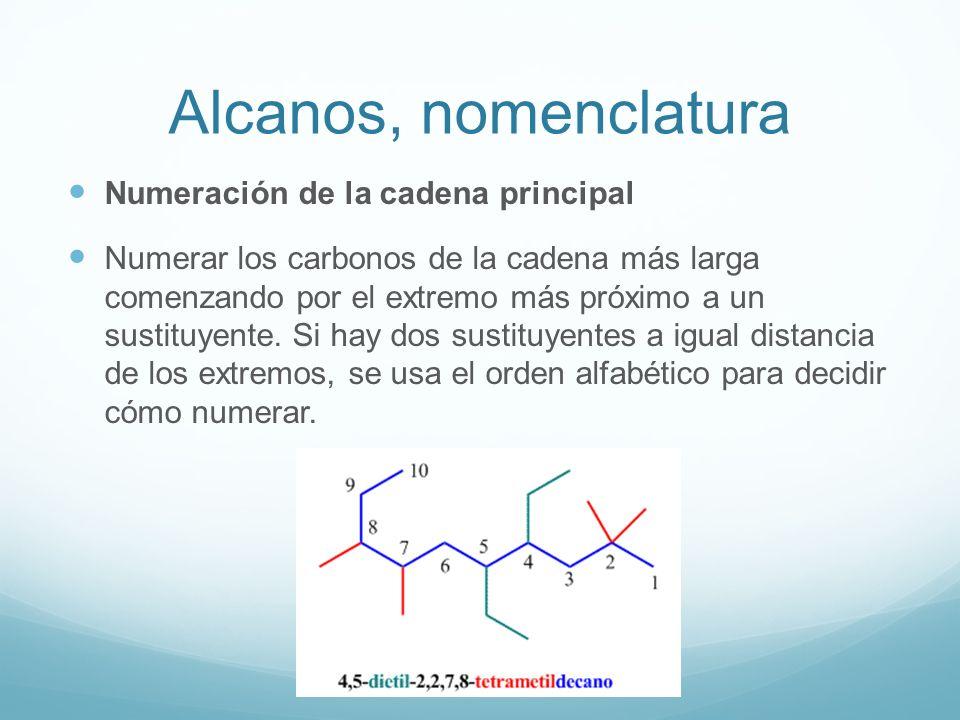 Alcanos, nomenclatura Numeración de la cadena principal Numerar los carbonos de la cadena más larga comenzando por el extremo más próximo a un sustitu