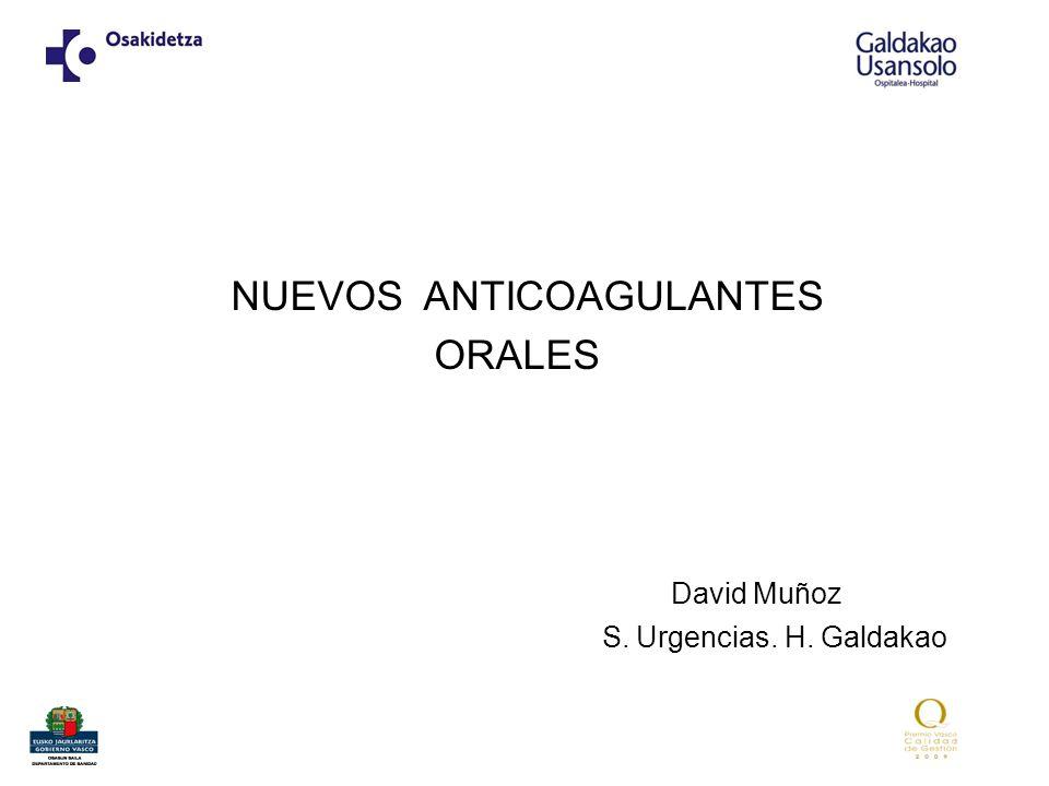 NUEVOS ANTICOAGULANTES ORALES David Muñoz S. Urgencias. H. Galdakao