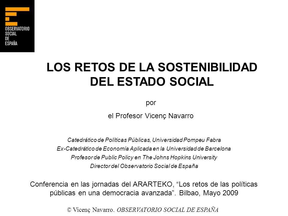 LOS RETOS DE LA SOSTENIBILIDAD DEL ESTADO SOCIAL por el Profesor Vicenç Navarro Catedrático de Políticas Públicas, Universidad Pompeu Fabra Ex-Catedrá