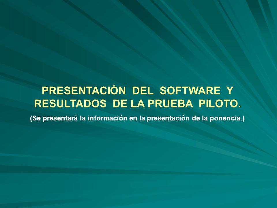PRESENTACIÒN DEL SOFTWARE Y RESULTADOS DE LA PRUEBA PILOTO. (Se presentará la información en la presentación de la ponencia.)