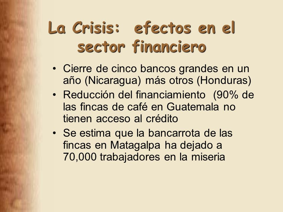 La Crisis: efectos en el empleo Trabajador/ Cosecha 2000/0 1 (000s) 2001/02 (000s) % de Cambio Temporales1,7001,350-21% Permanentes350160-54%