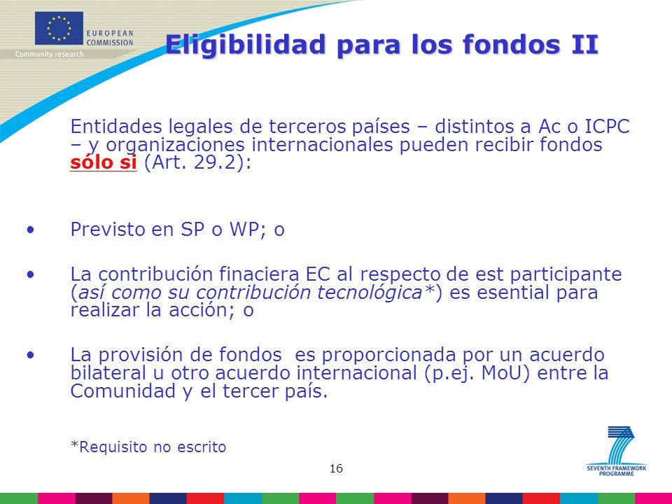 16 Eligibilidad para los fondos II Entidades legales de terceros países – distintos a Ac o ICPC – y organizaciones internacionales pueden recibir fondos sólo si (Art.